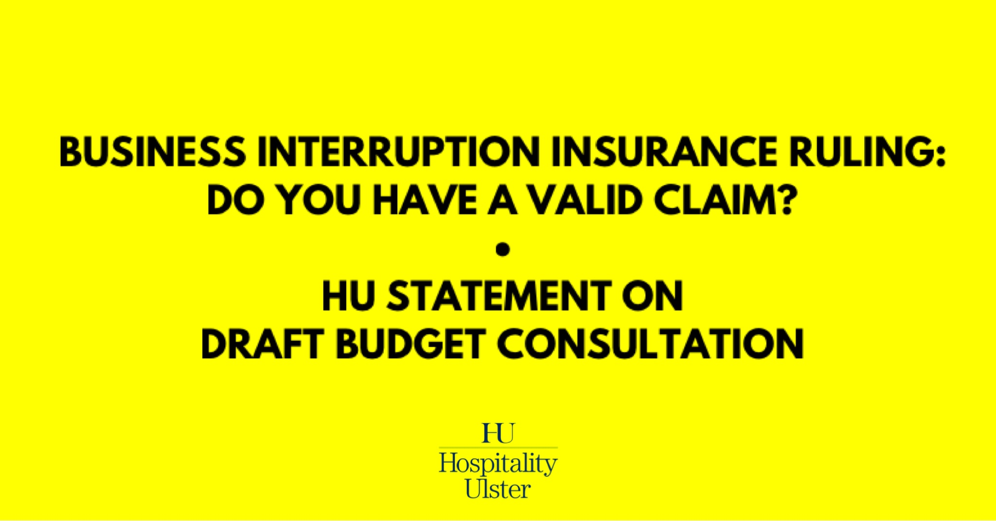 HU UPDATE - DO YOU HAVE A VALID BUSINESS INTERRUPTION CLAIM - STATEMENT ON DRAFT BUDGET CONSULTATION