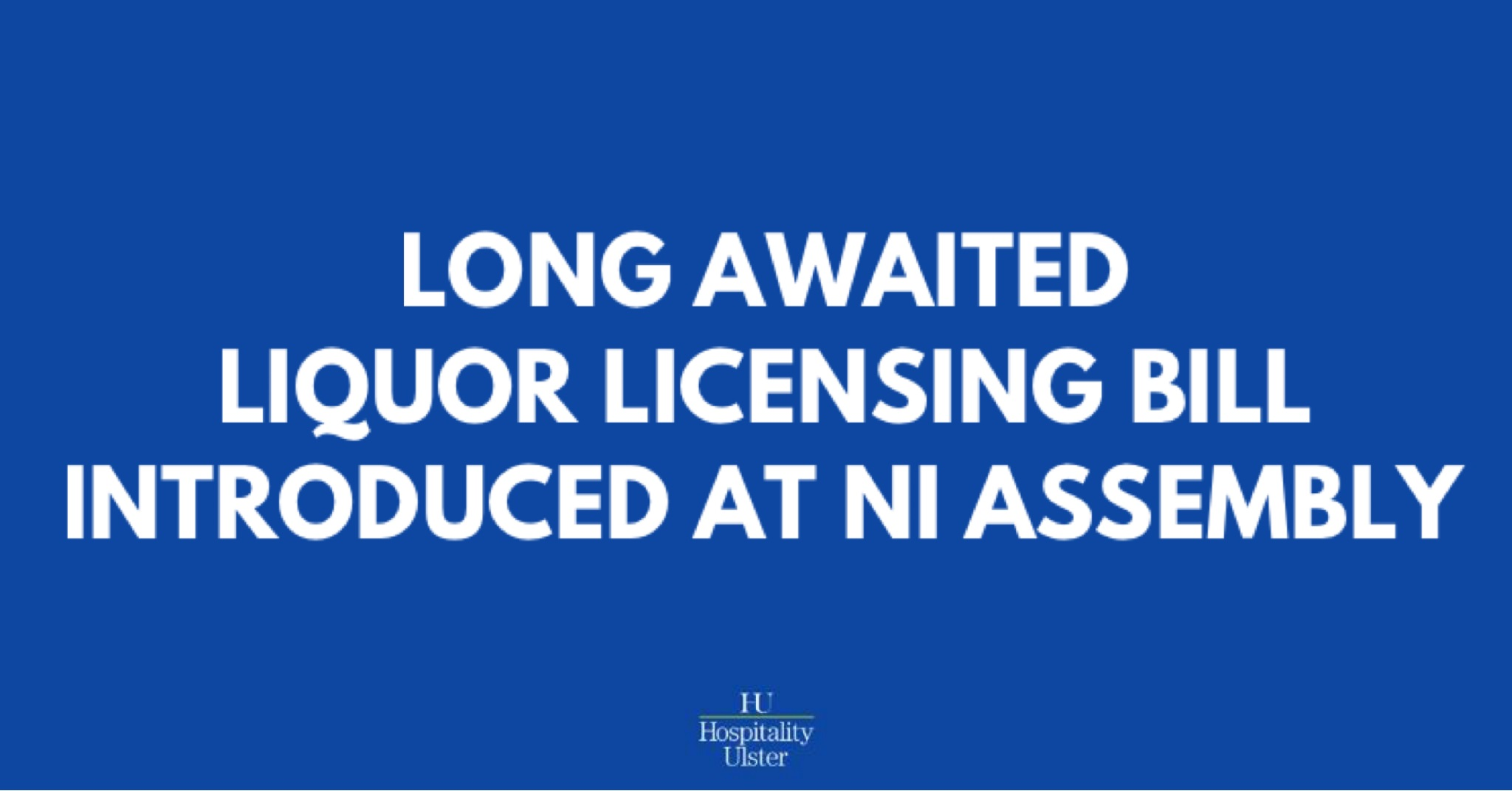 LONG AWAITED LIQUOR LICENSING BILL INTRODUCED AT NI ASSEMBLY