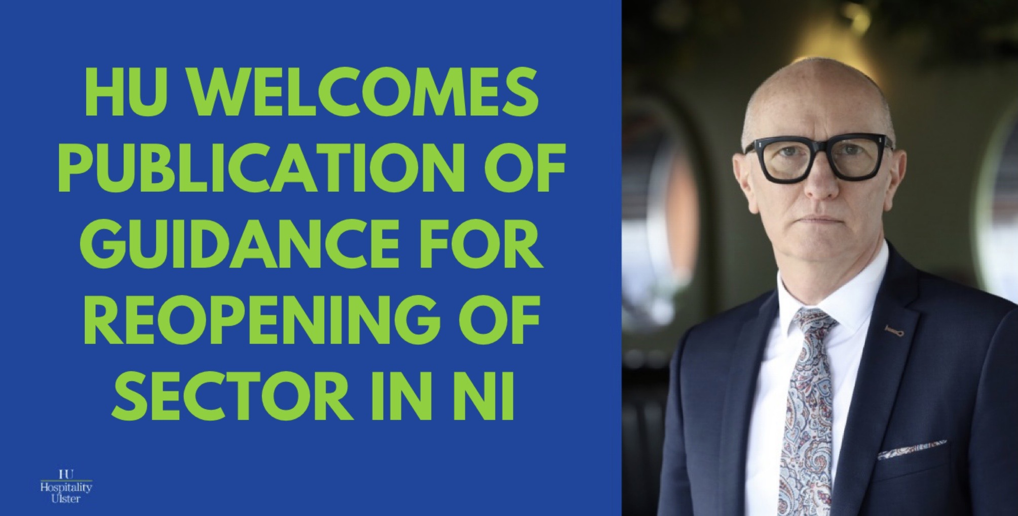 HU WELCOMES PUBLICATION OF GUIDANCE FOR REOPENING OF SECTOR IN NI