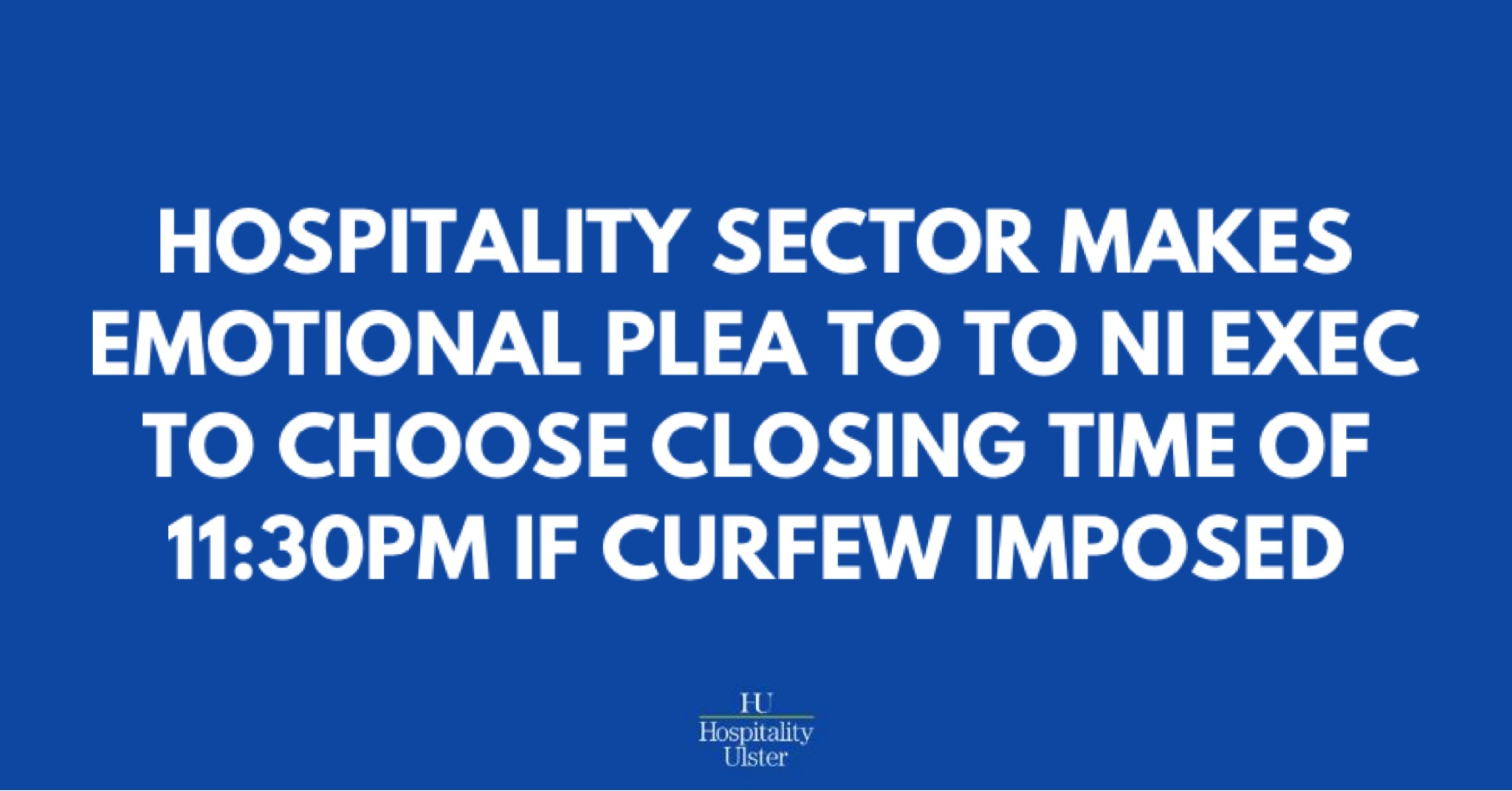 HOSPITALITY SECTOR MAKES EMOTIONAL PLEA TO NI EXEC FOR CLOSING TIME OF 1130PM IF CURFEW IMPOSED