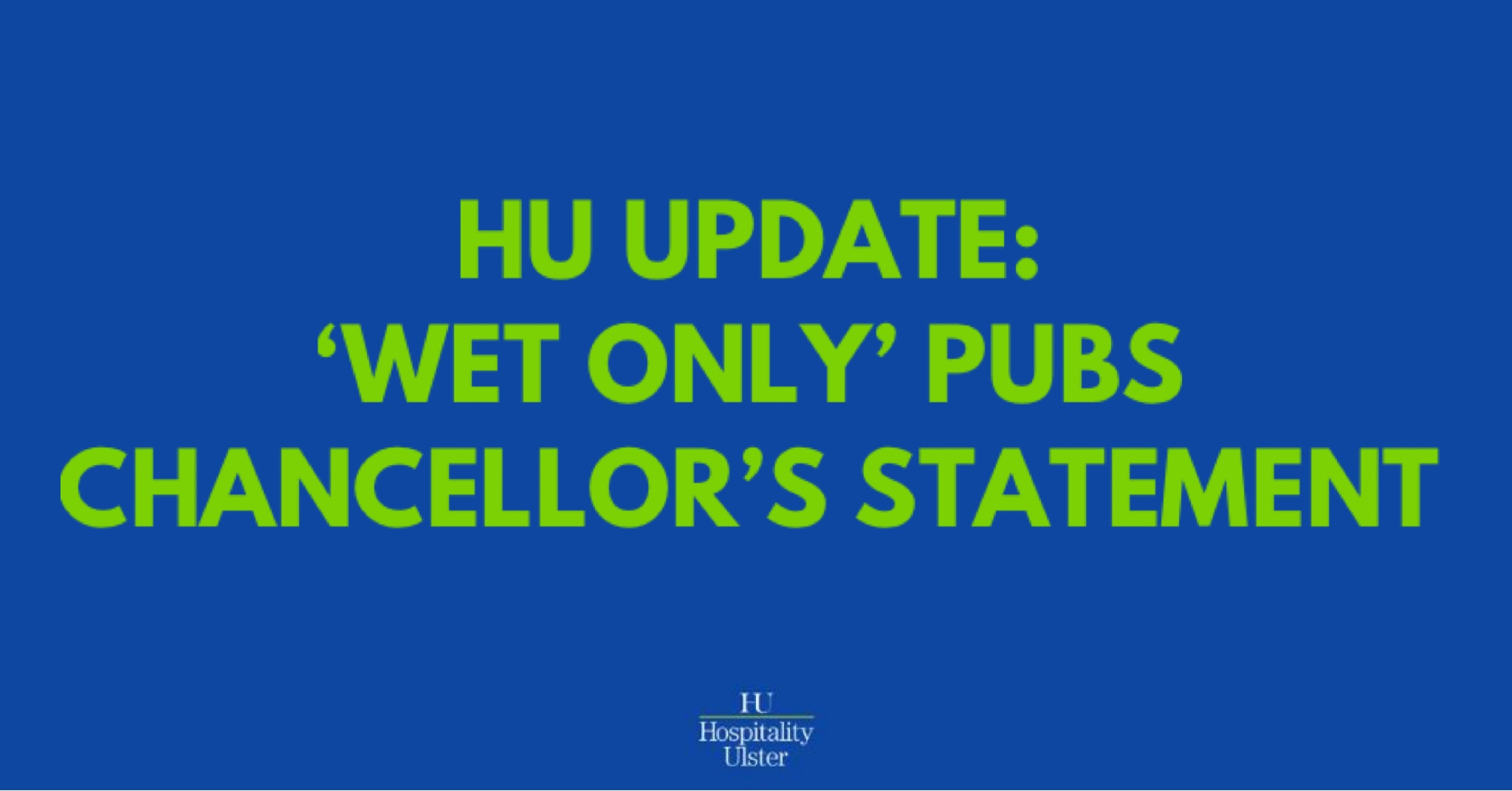 HU UPDATE- WET ONLY PUBS AND CHANCELLOR STATEMENT