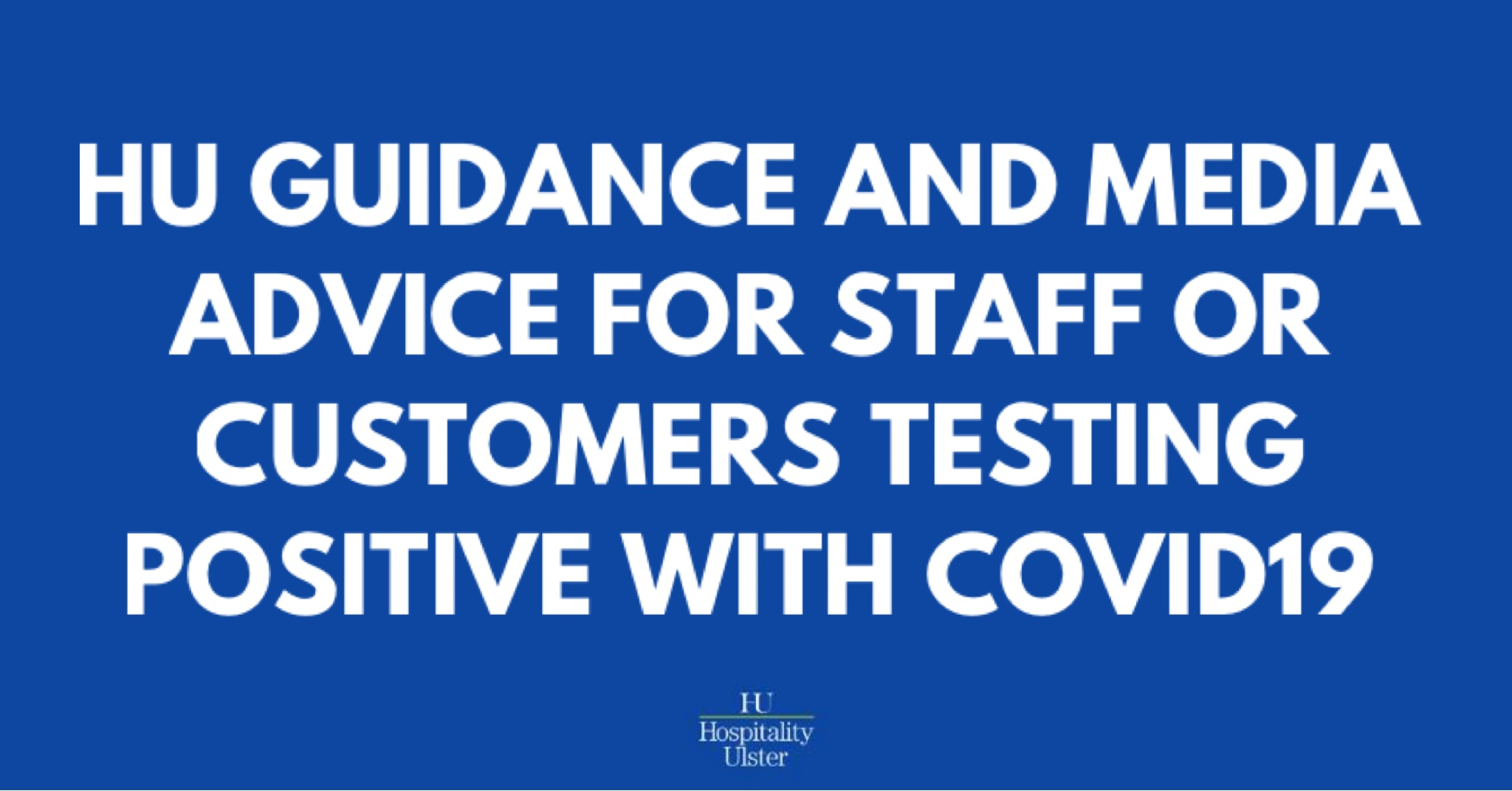 HU GUIDANCE AND MEDIA ADVICE FOR STAFF OR CUSTOMERS TESTING POSITIVE WITH COVID19