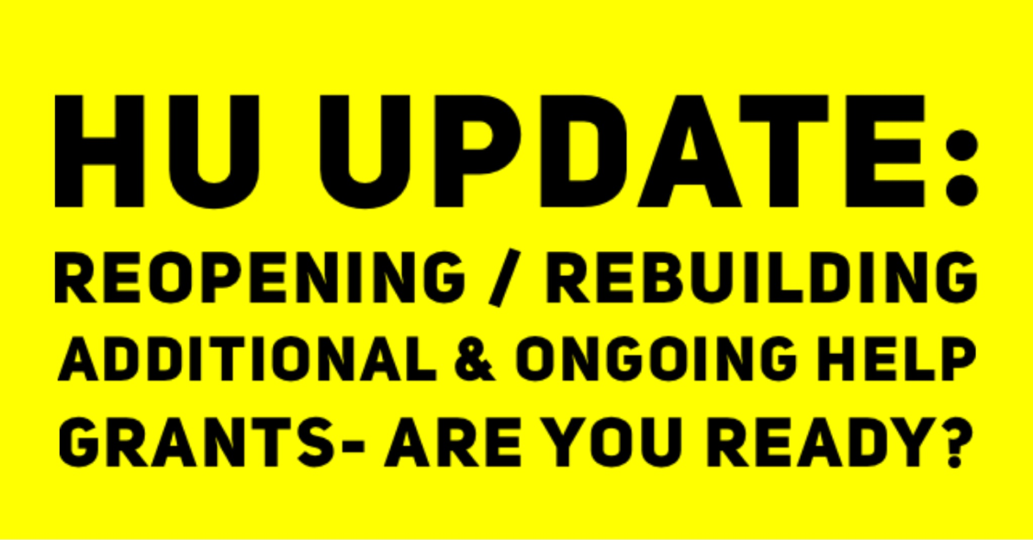 HU UPDATE REOPENING REBUILDING ADDITIONAL ONGOING HELP GRANTS READINESS INSURANCE