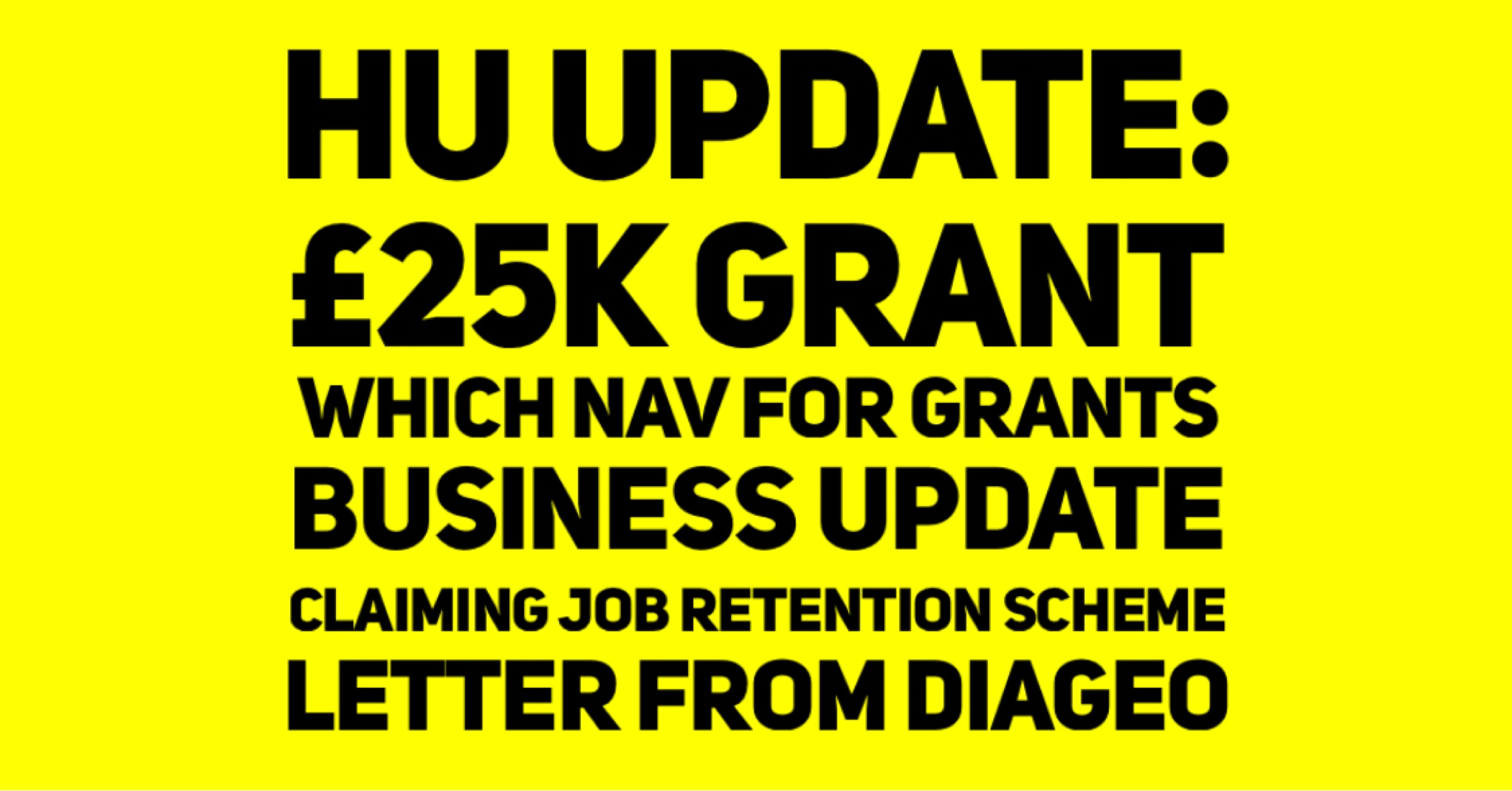 HU UPDATE 25K Grant Which NAV For Grants Business Update Claiming Job Retention Scheme Diageo Letter