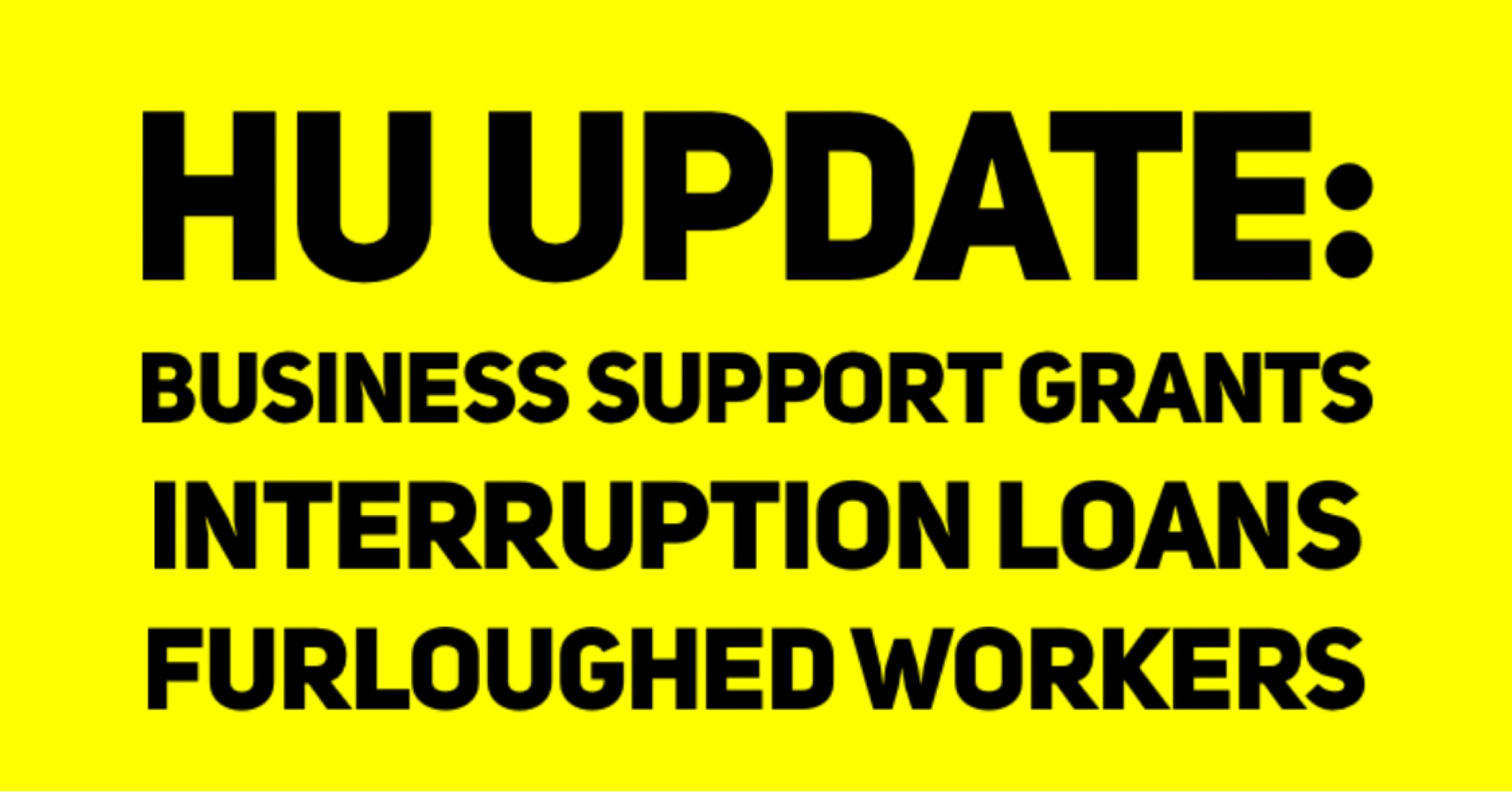 HU UPDATE Business Support Grants Interruption Loans Furloughed Workers